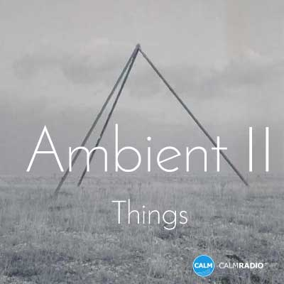 CALM RADIO - AMBIENT II - THINGS (Sampler)