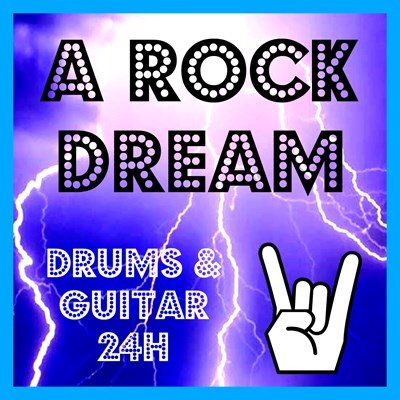 A ROCK DREAM - Drums & Guitar 24H