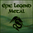 Epic Legend Metal