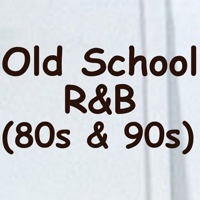 Old School R&B (80s & 90s)